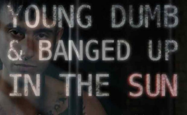Young, Dumb and Banged Up in the Sun